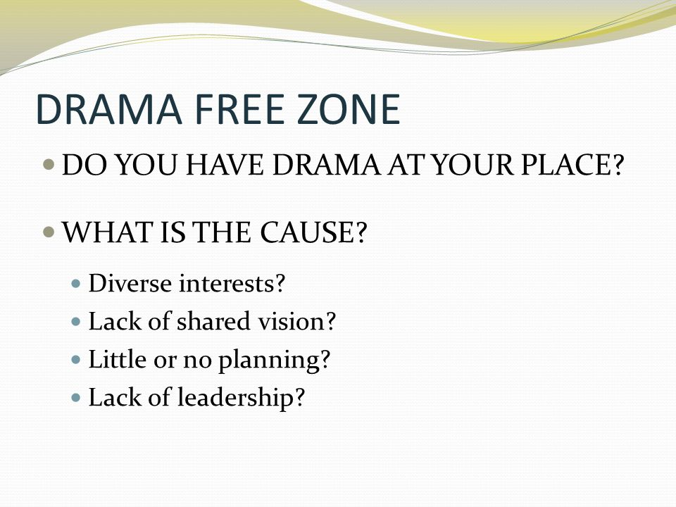 DRAMA FREE ZONE DO YOU HAVE DRAMA AT YOUR PLACE WHAT IS THE CAUSE