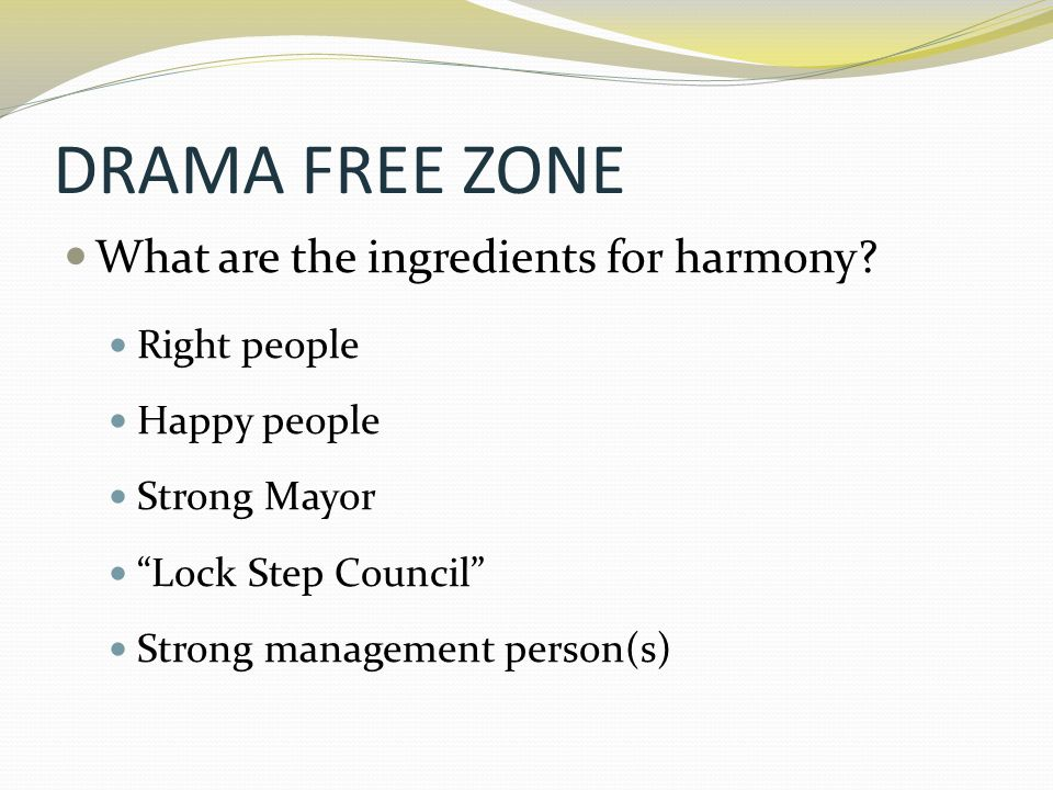 DRAMA FREE ZONE What are the ingredients for harmony Right people