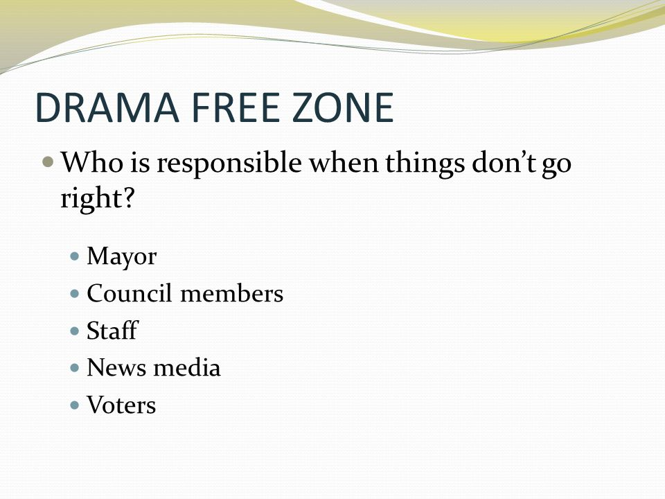 DRAMA FREE ZONE Who is responsible when things don't go right Mayor