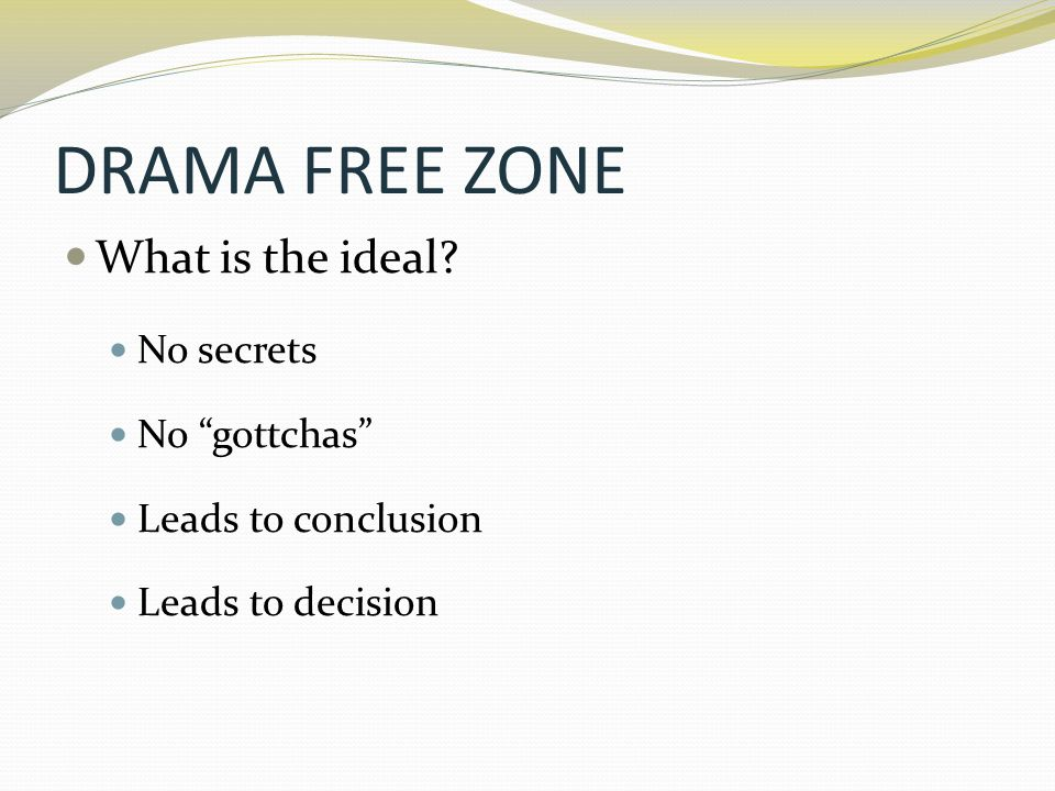 DRAMA FREE ZONE What is the ideal No secrets No gottchas