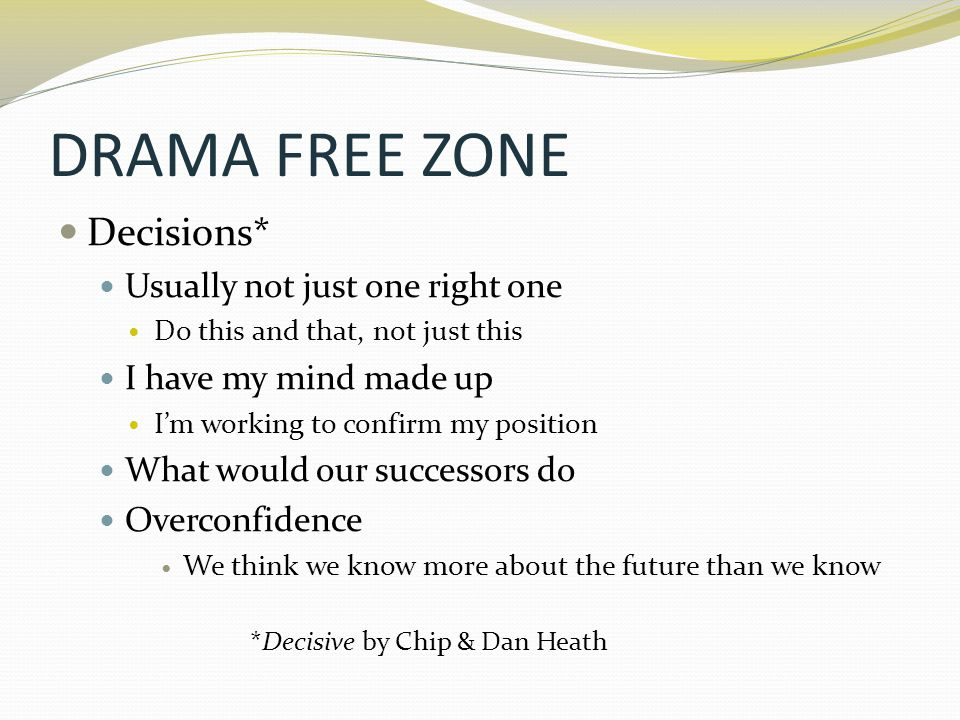 DRAMA FREE ZONE Decisions* Usually not just one right one