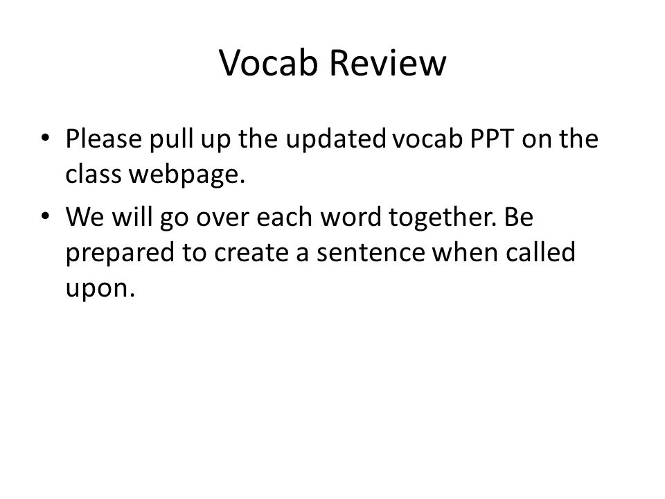 Vocab Review Please pull up the updated vocab PPT on the class webpage.