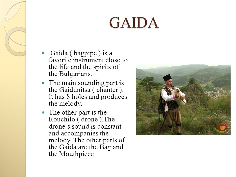 GAIDA Gaida ( bagpipe ) is a favorite instrument close to the life and the spirits of the Bulgarians.