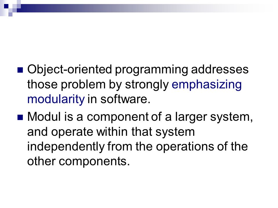 Object-oriented programming addresses those problem by strongly emphasizing modularity in software.