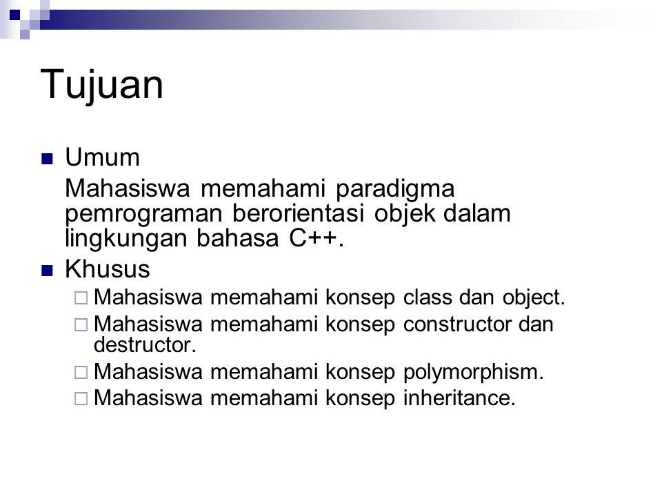 Tujuan Umum. Mahasiswa memahami paradigma pemrograman berorientasi objek dalam lingkungan bahasa C++.