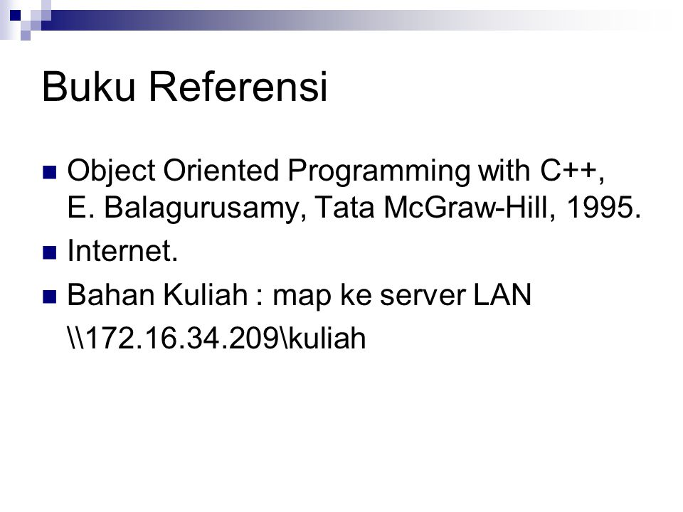 Buku Referensi Object Oriented Programming with C++, E. Balagurusamy, Tata McGraw-Hill, 1995. Internet.