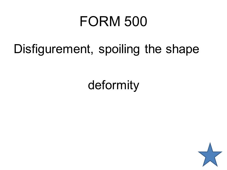 FORM 500 Disfigurement, spoiling the shape deformity