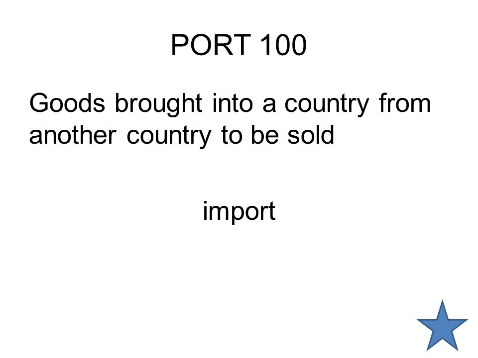 PORT 100 Goods brought into a country from another country to be sold import