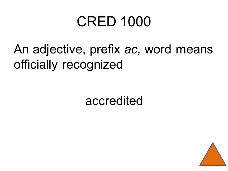 CRED 1000 An adjective, prefix ac, word means officially recognized accredited