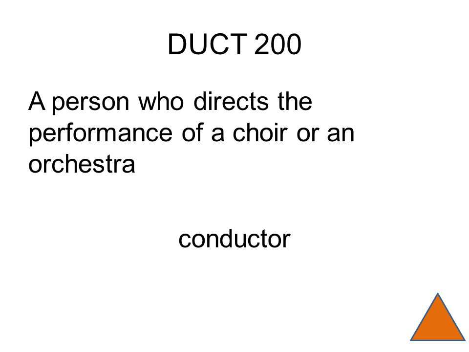 DUCT 200 A person who directs the performance of a choir or an orchestra conductor