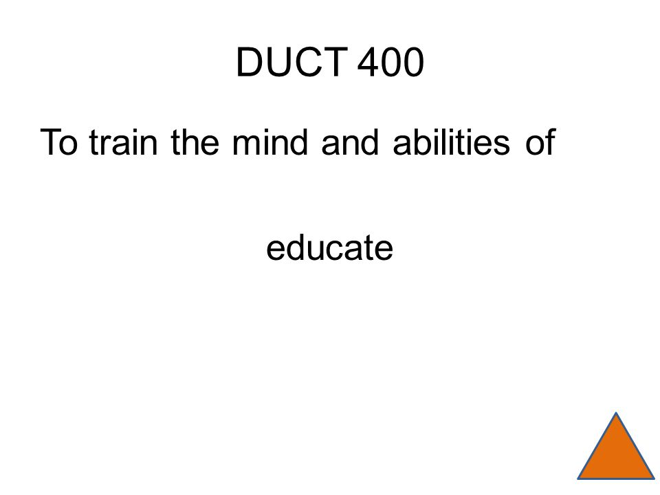 DUCT 400 To train the mind and abilities of educate