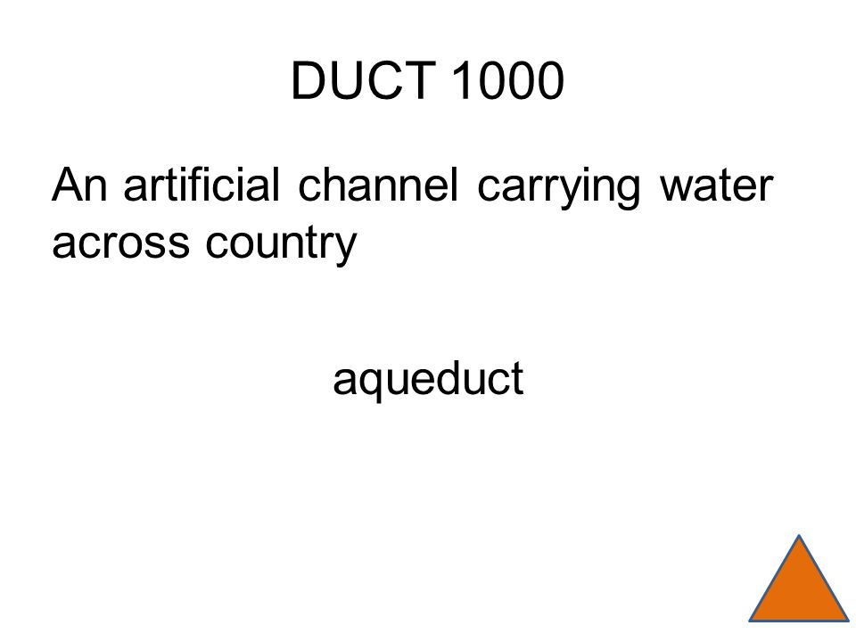 DUCT 1000 An artificial channel carrying water across country aqueduct