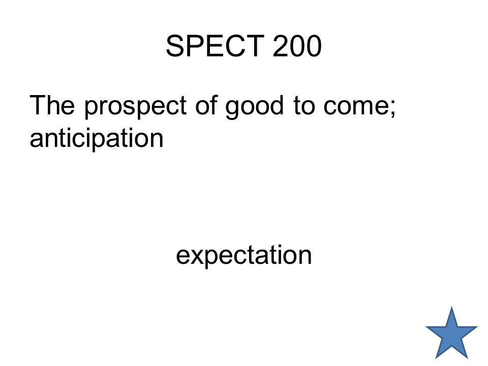 SPECT 200 The prospect of good to come; anticipation expectation