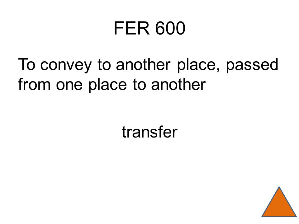 FER 600 To convey to another place, passed from one place to another transfer