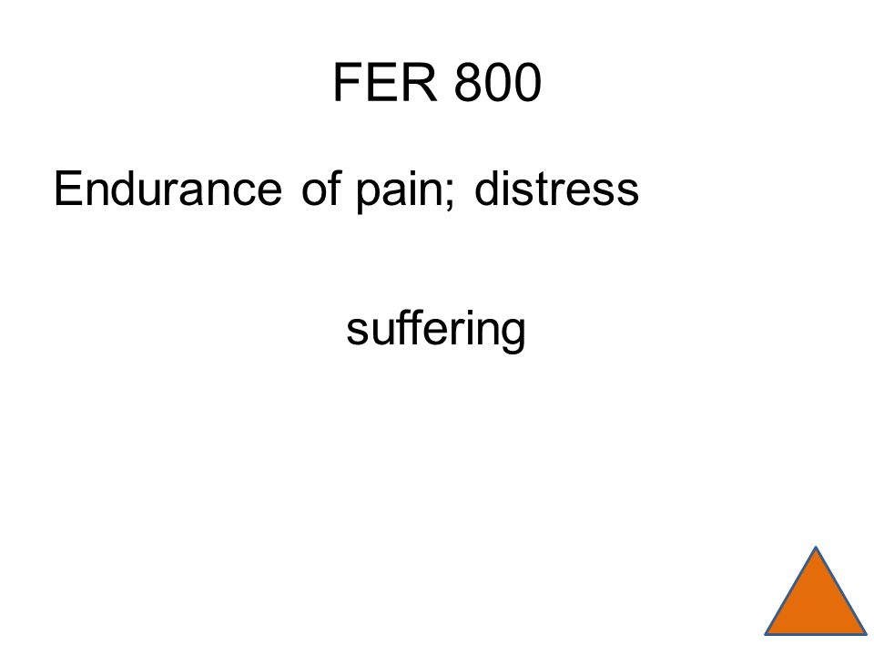 FER 800 Endurance of pain; distress suffering