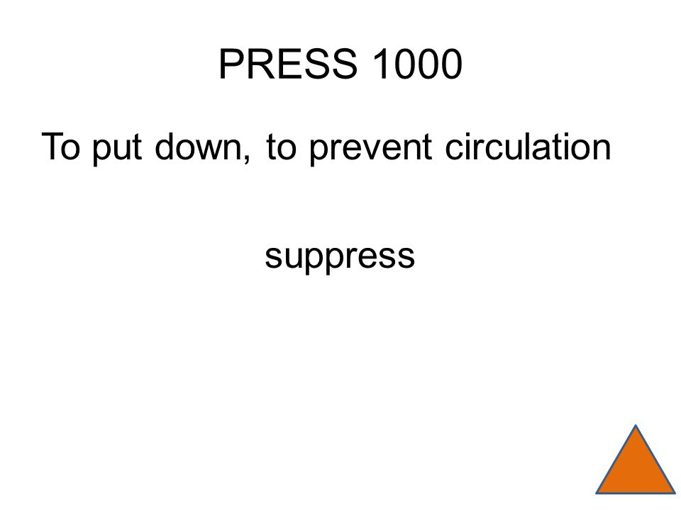 PRESS 1000 To put down, to prevent circulation suppress