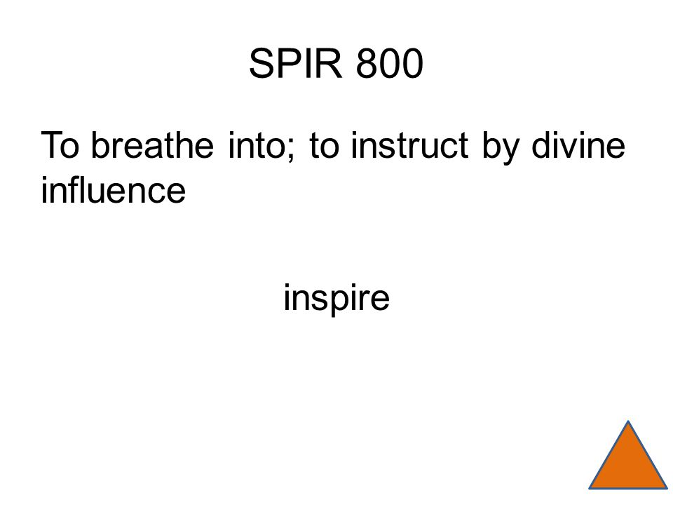 SPIR 800 To breathe into; to instruct by divine influence inspire