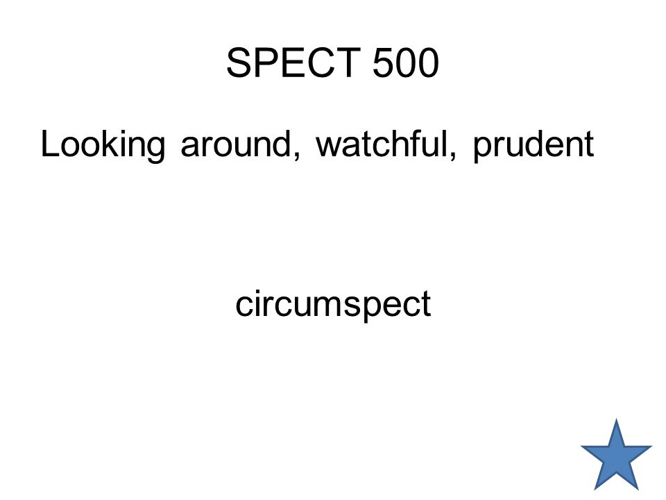 SPECT 500 Looking around, watchful, prudent circumspect