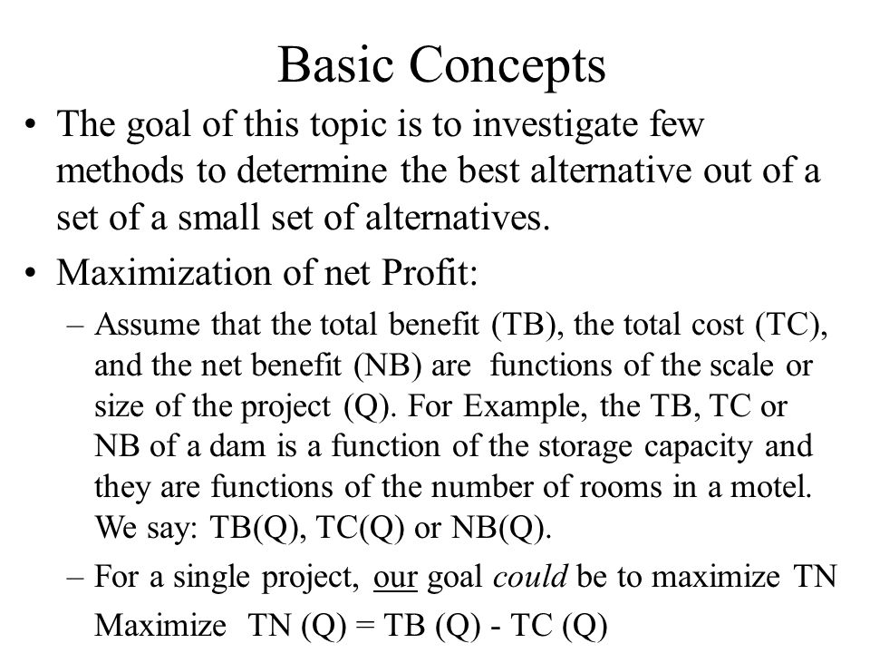 Basic Concepts The goal of this topic is to investigate few methods to determine the best alternative out of a set of a small set of alternatives.