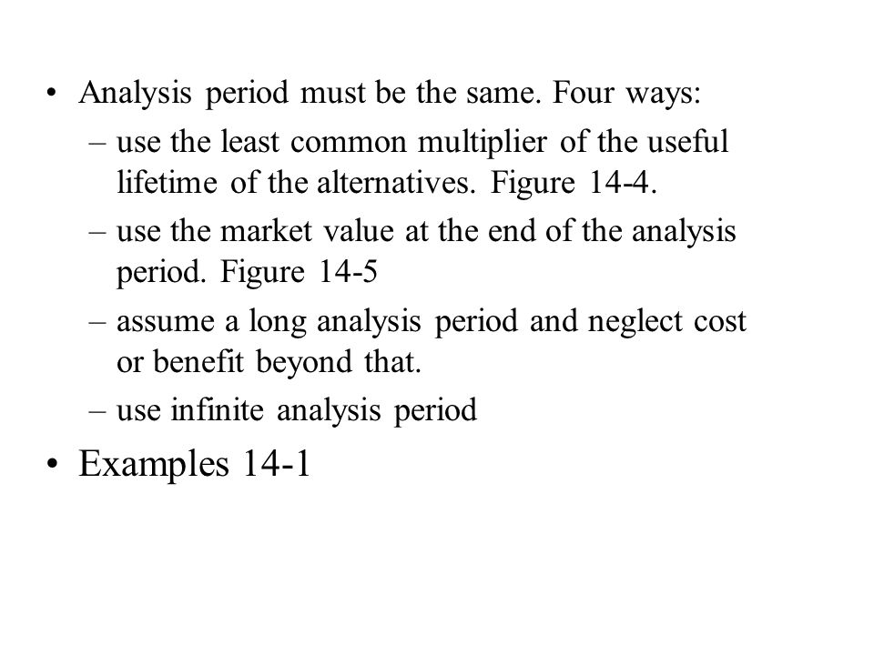 Examples 14-1 Analysis period must be the same. Four ways: