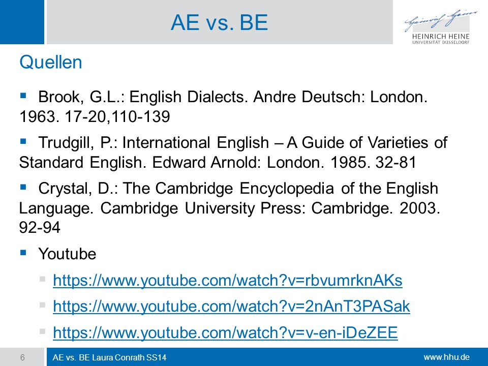 AE vs. BE Quellen. Brook, G.L.: English Dialects. Andre Deutsch: London. 1963. 17-20,110-139.