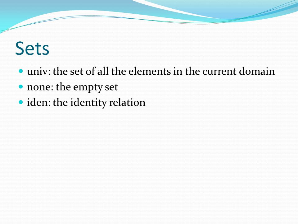 Sets univ: the set of all the elements in the current domain