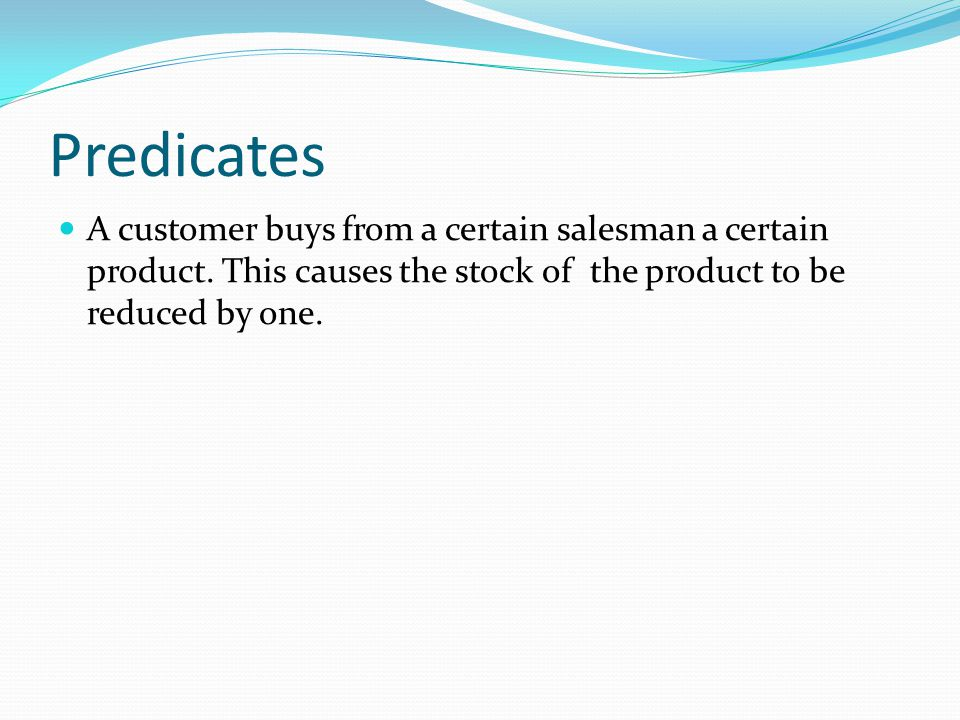 Predicates A customer buys from a certain salesman a certain product.
