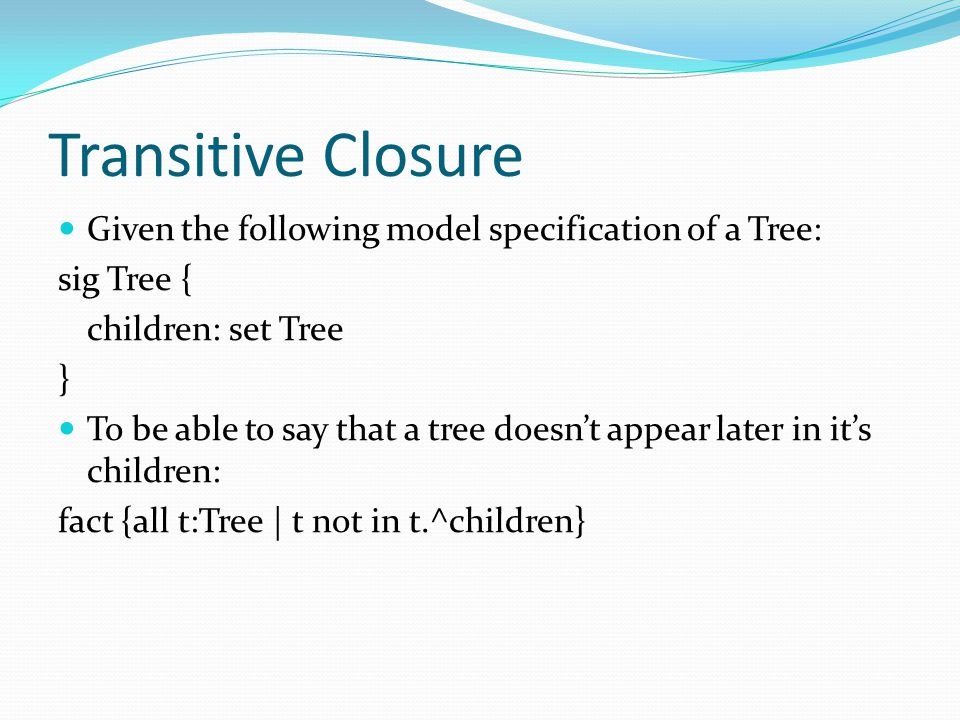 Transitive Closure Given the following model specification of a Tree: