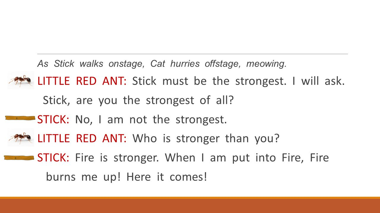 LITTLE RED ANT: Stick must be the strongest. I will ask.