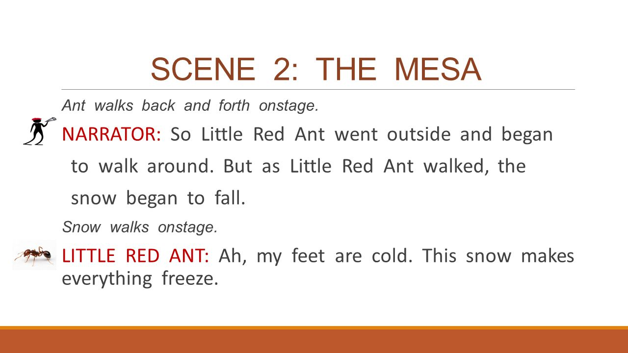 SCENE 2: THE MESA NARRATOR: So Little Red Ant went outside and began
