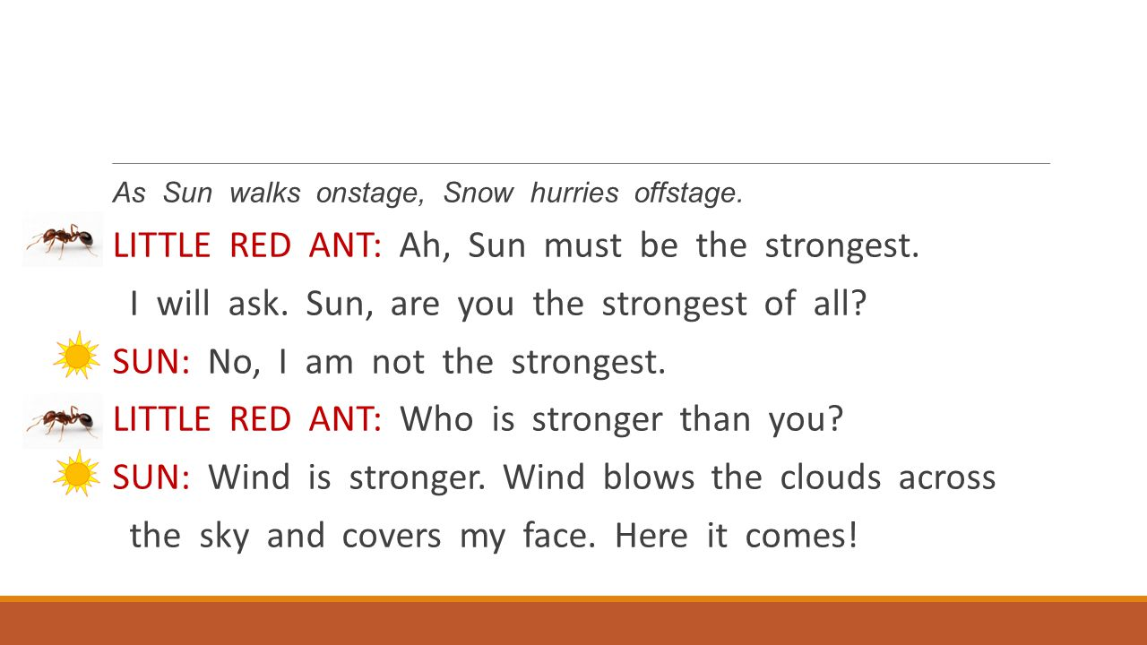 LITTLE RED ANT: Ah, Sun must be the strongest.