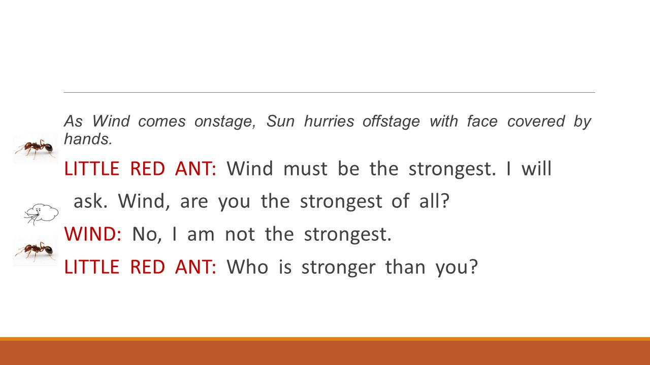 LITTLE RED ANT: Wind must be the strongest. I will