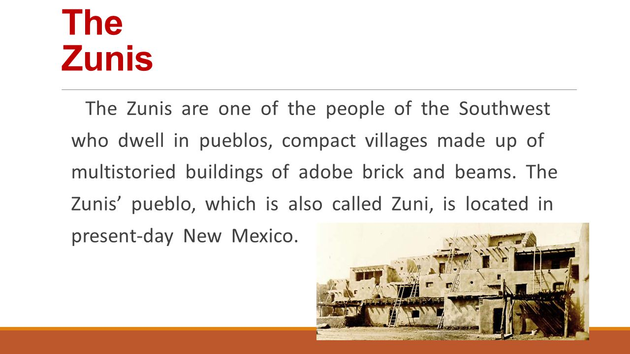 The Zunis The Zunis are one of the people of the Southwest