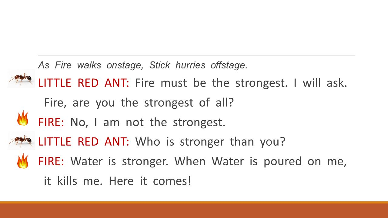 LITTLE RED ANT: Fire must be the strongest. I will ask.
