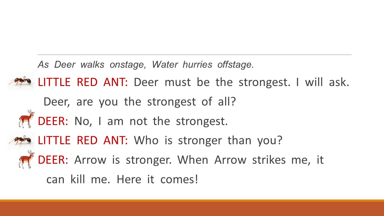 LITTLE RED ANT: Deer must be the strongest. I will ask.