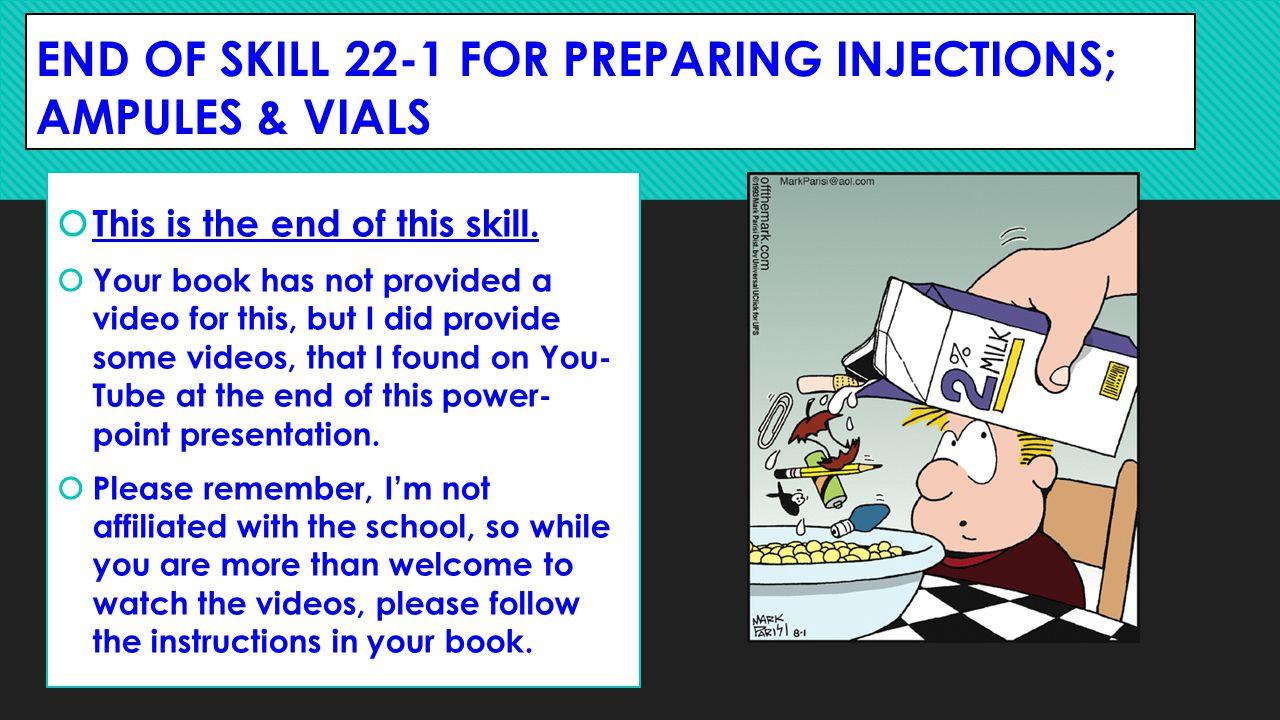END OF SKILL 22-1 FOR PREPARING INJECTIONS; AMPULES & VIALS