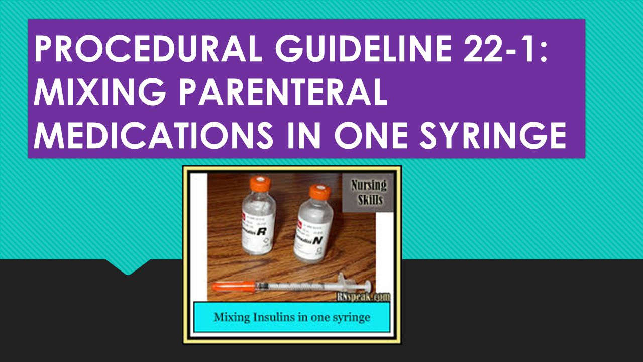PROCEDURAL GUIDELINE 22-1: MIXING PARENTERAL MEDICATIONS IN ONE SYRINGE
