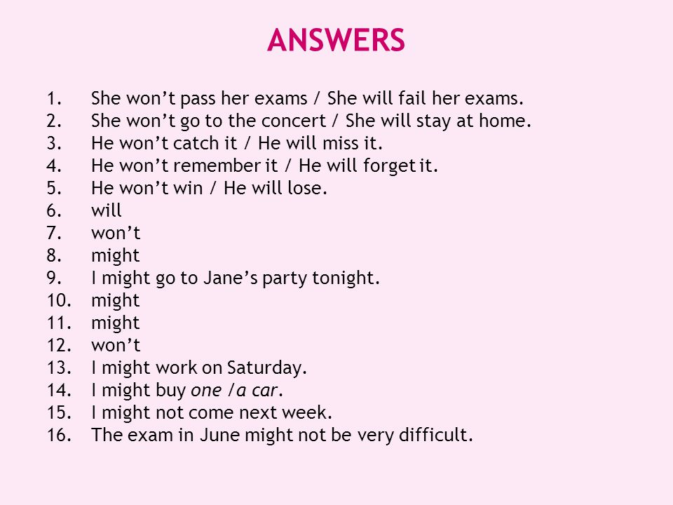 ANSWERS She won't pass her exams / She will fail her exams.