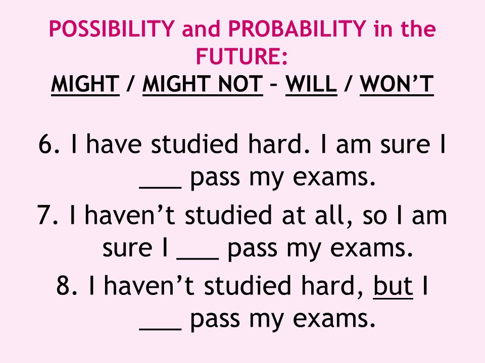 6. I have studied hard. I am sure I ___ pass my exams.