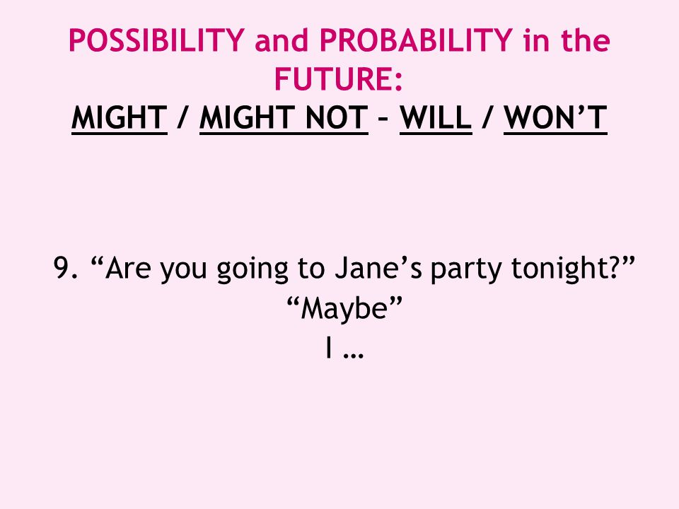 9. Are you going to Jane's party tonight Maybe I …