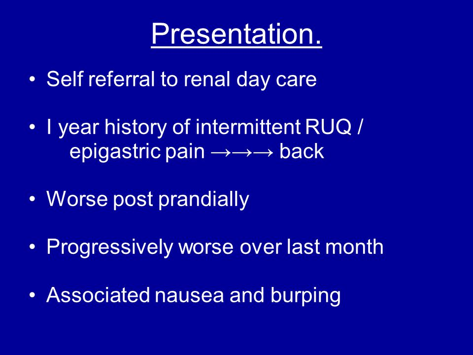 Presentation. Self referral to renal day care