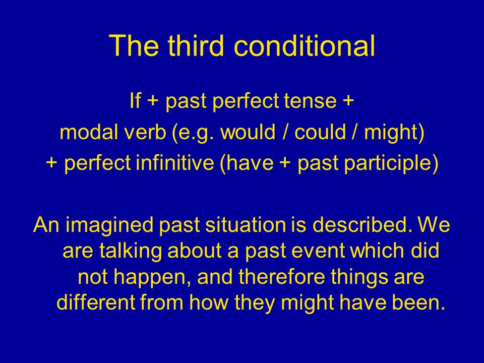The third conditional If + past perfect tense +