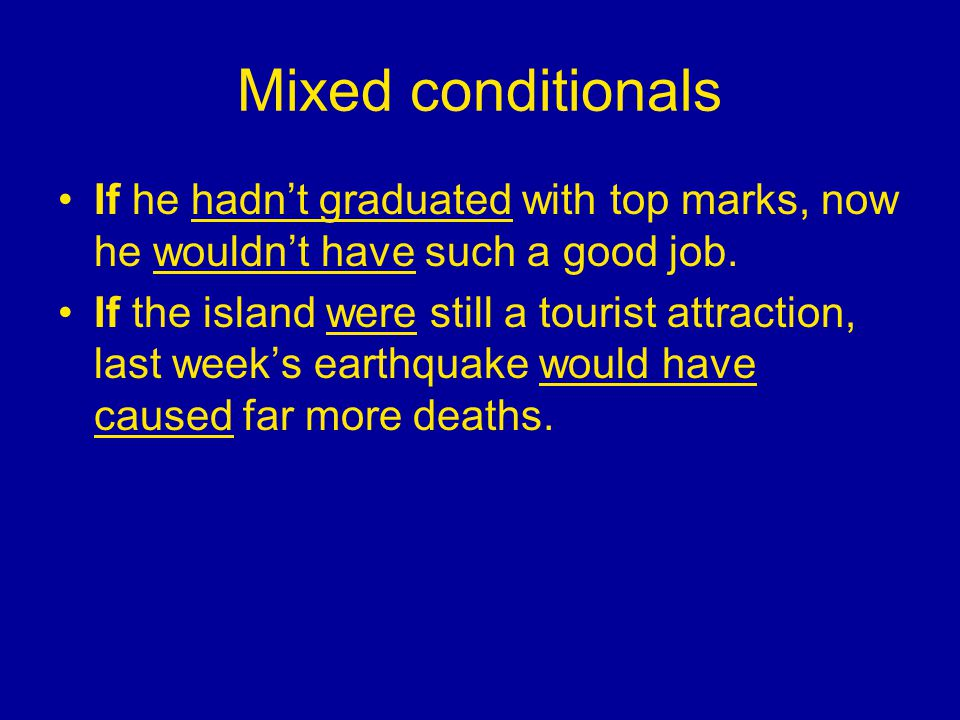 Mixed conditionals If he hadn't graduated with top marks, now he wouldn't have such a good job.