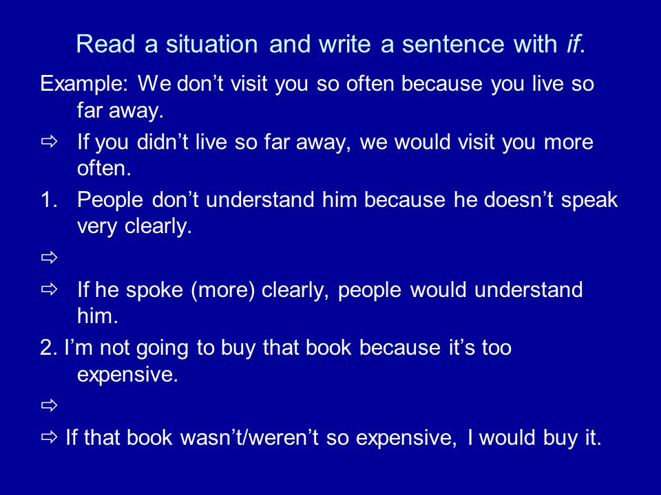 Read a situation and write a sentence with if.