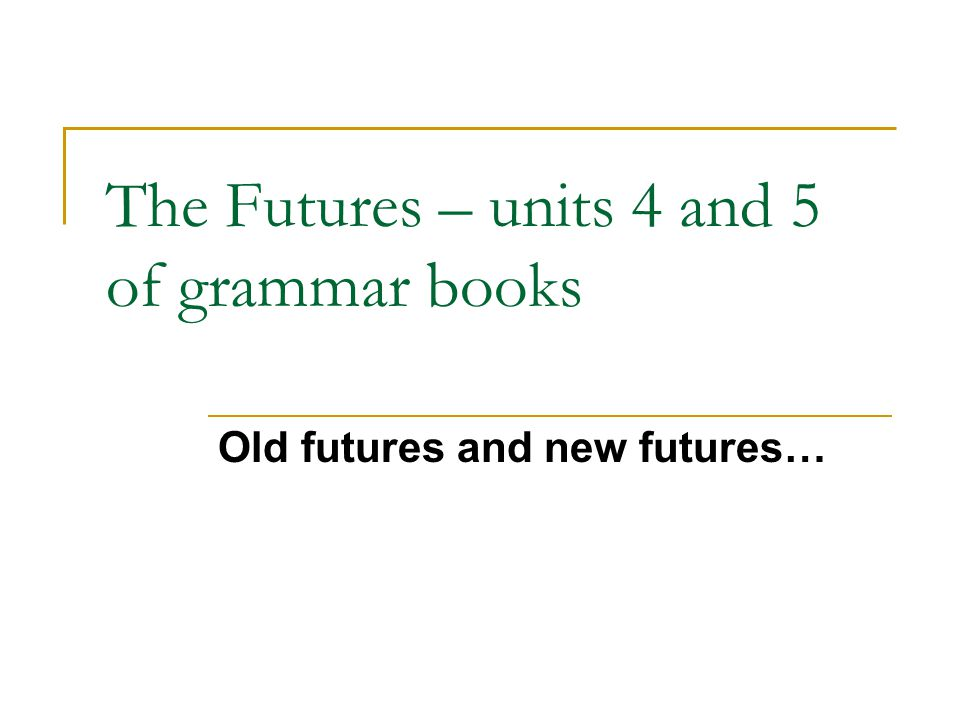 The Futures – units 4 and 5 of grammar books