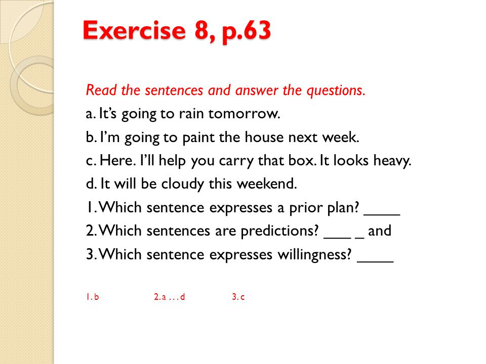 Exercise 8, p.63 Read the sentences and answer the questions.