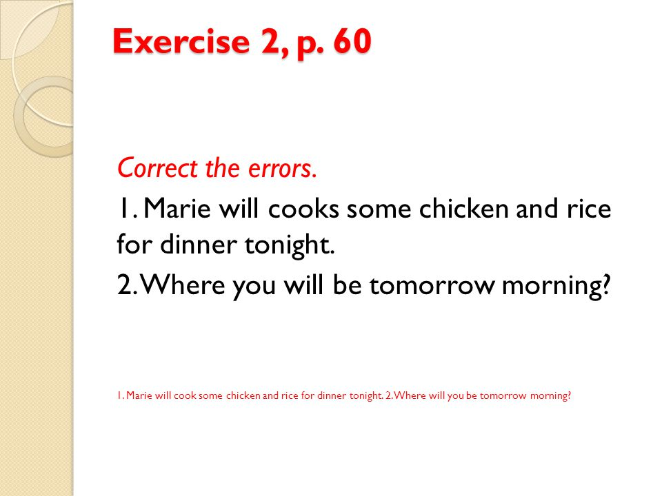Exercise 2, p. 60 Correct the errors.