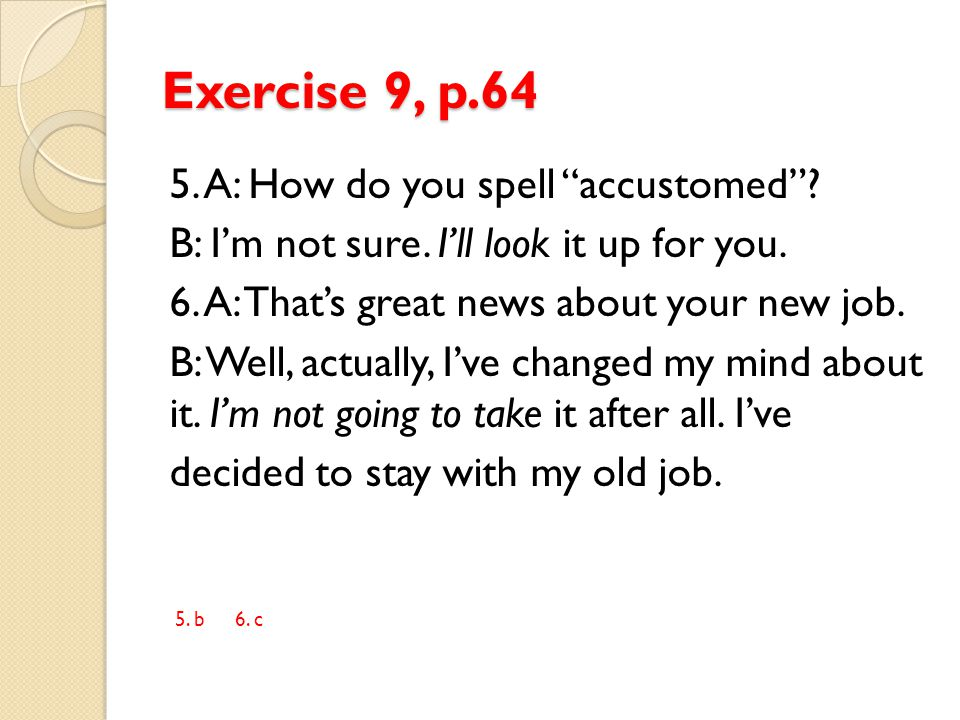 Exercise 9, p.64 5. A: How do you spell accustomed