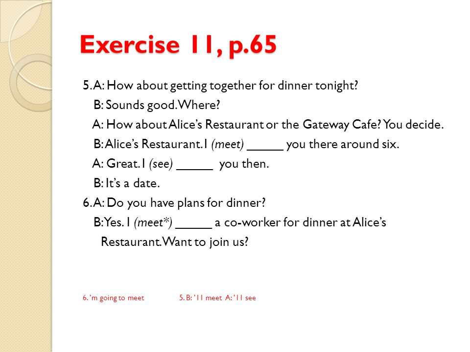 Exercise 11, p.65 5. A: How about getting together for dinner tonight