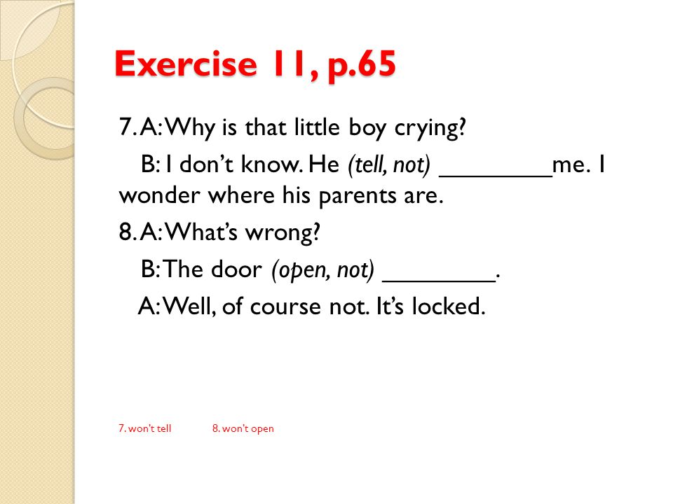 Exercise 11, p.65 7. A: Why is that little boy crying